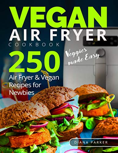 Vegan Air Fryer Cookbook: Veggies made Easy. 250 Air Fryer and Vegan Recipes for Newbies