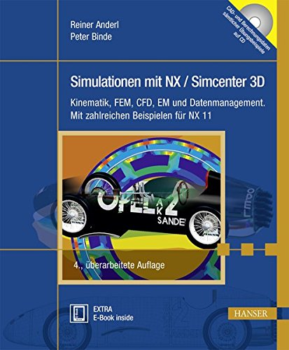 Simulationen mit NX / Simcenter 3D: Kinematik, FEM, CFD, EM und Datenmanagement. Mit zahlreichen Beispielen für NX 11