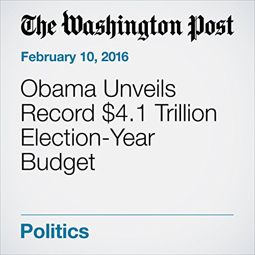 Obama Unveils Record $4.1 Trillion Election-Year Budget cover art