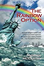 The Rainbow Option: Americans struggle to survive under a flood of government oppression.  Two patriots lead a rebirth of freedom with . . . The Rainbow Option
