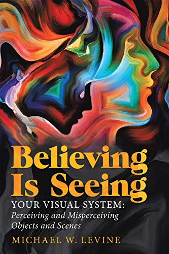 Believing Is Seeing: Your Visual System: Perceiving and Misperceiving Objects and Scenes (English Edition)