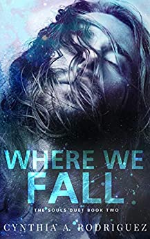 Where We Fall (The Souls Duet Book 2) by [Cynthia A. Rodriguez]