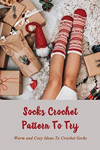 Socks Crochet Pattern To Try: Warm and Cozy Ideas To Crochet Socks: Making Slipper Socks From Wool