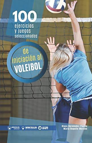 100 Ejercicios y juegos seleccionados de Iniciación al Voleibol