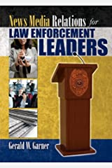 News Media Relations for Law Enforcement Leaders Paperback