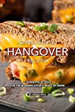 Super-Helpful Hangover Recipes: A Cookbook of Ideas for the Morning After a Night of Drink