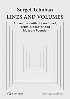 Sergei Tchoban - Lines and Volumes: Encounters with the Architect, Artist, Collector and Museum Founder