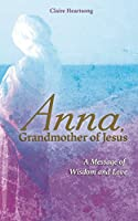 Anna, Grandmother of Jesus: A Message of Wisdom and Love