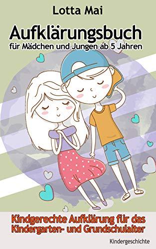 Aufklärungsbuch für Mädchen und Jungen ab 5 Jahren: Kindgerechte Aufklärung zum...