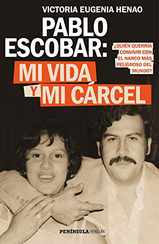 Pablo Escobar: mi vida y mi cárcel: ¿Quién querría convivir con el narco más peligroso del mundo? (PENINSULA)