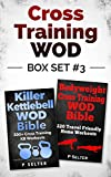 Cross Training WOD Box Set #3: Killer Kettlebell WOD Bible: 200+ Cross Training KB Workouts & Bodyweight Cross Training WOD Bible: 220 Travel Friendly ... Home Workout, Gymnastics) (English Edition)
