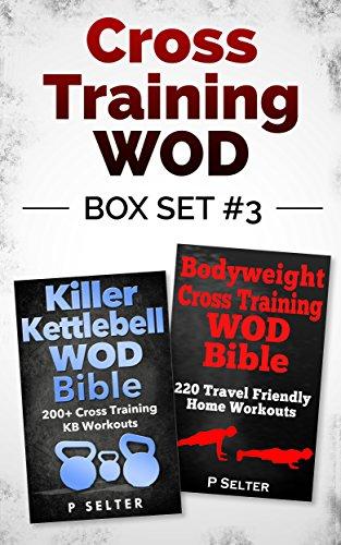 Cross Training WOD Box Set #3: Killer Kettlebell WOD Bible: 200+ Cross Training KB Workouts & Bo