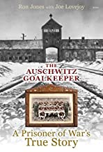 The Auschwitz Goalkeeper: A Prisoner of War's True Story by Ron Jones (11-Nov-2013) Hardcover