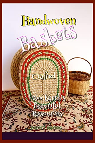 Handwoven Baskets Crafted From Earth's Beautiful Resources (English Edition)
