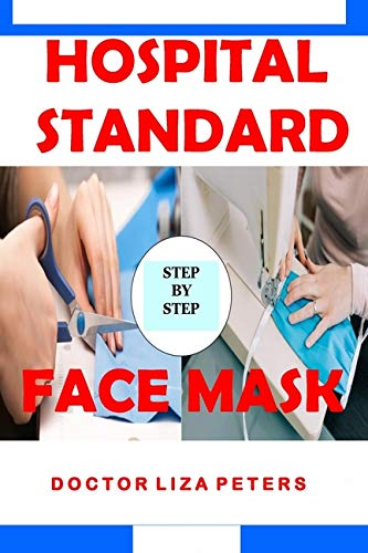 HOSPITAL STANDARD FACE MASK: Easy to Follow Guide to Making A Hospital Standard Protective Washable, Reusable and Adjustable Face Mask at Home Using ... For Virus and Bacteria protection. Breathable