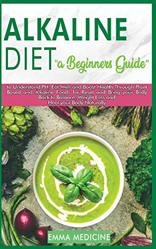 Alkaline Diet: A Beginner's Guide to Understanding PH, Eat Well and Boost Health Through Plant Based and Alkaline Foods for Bring your Body Back to Balance,Weight Loss and Heal Your Body Naturally: 6