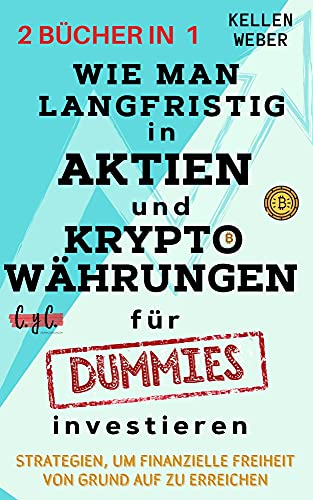 Wie man langfristig in Aktien und Kryptowährungen für Dummies investieren: Strategien, um finanzielle Freiheit von Grund auf zu erreichen