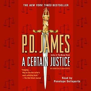 A Certain Justice     An Adam Dalgliesh Novel              De :                                                                                                                                 P. D. James                               Lu par :                                                                                                                                 Penelope Dellaporta                      Durée : 18 h et 14 min     Pas de notations     Global 0,0