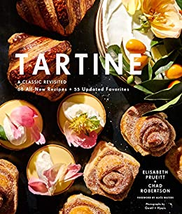 Tartine: Revised Edition: A Classic Revisited: 68 All-New Recipes + 55 Updated Favorites by [Elisabeth Prueitt, Chad Robertson, Alice Waters, Gentyl & Hyers]