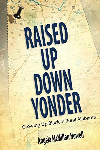 Howell, A: Raised Up Down Yonder: Growing Up Black in Rural Alabama (Margaret Walker Alexander Series in African American Studies)