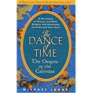 The Dance of Time: The Origins of the Calendar - A Miscellany of History and Myth, Religion and Astronomy, Festivals and Feast Day