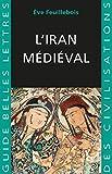 L'Iran Médiéval (Guides Belles Lettres des civilisations...