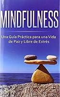 Mindfulness: Una Guía Práctica para una Vida de Paz y Libre de Estrés
