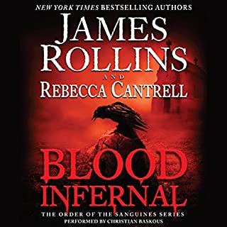 Blood Infernal     The Order of the Sanguines Series              Written by:                                                                                                                                 James Rollins,                                                                                        Rebecca Cantrell                               Narrated by:                                                                                                                                 Christian Baskous                      Length: 15 hrs and 50 mins     2 ratings     Overall 5.0