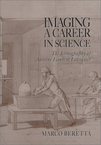 Imaging a Career in Science: The Iconography of Antoine Laurent Lavoisier (Uppsala Studies in History of Science, 29)