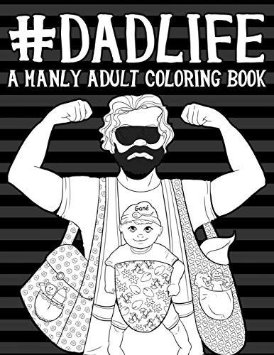 Dad Life: A Manly Adult Coloring Book
