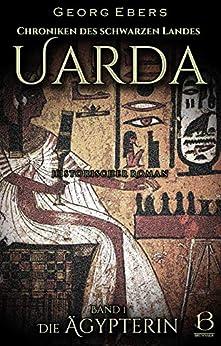 Uarda. Historischer Roman. Band 1: Die Ägypterin (Chroniken des Schwarzen Landes) (German Edition) por [Georg Ebers]
