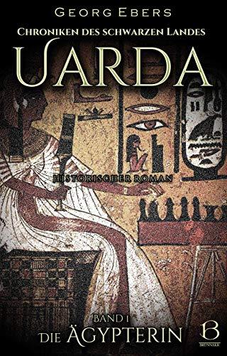 Uarda. Historischer Roman. Band 1: Die Ägypterin (Chroniken des Schwarzen Landes)