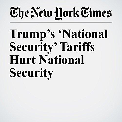 Trump's 'National Security' Tariffs Hurt National Security copertina