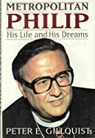 Metropolitan Philip: His Life and His Dreams : The Authorized Biography of His Eminence, Metropolitan Philip Saliba, Primate, the Antiochian Orthodox 0840775881 Book Cover