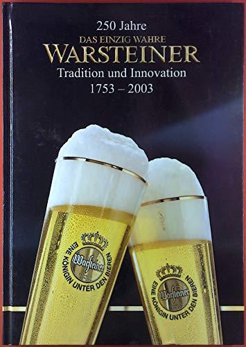 250 Jahre Das einzig wahre Warsteiner. Tradition und Innovation 1753 - 2003.