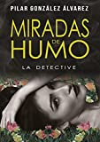 MIRADAS DE HUMO: LA DETECTIVE