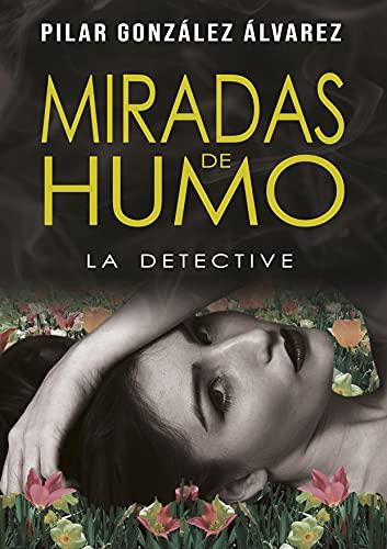 MIRADAS DE HUMO: LA DETECTIVE de Pilar González Álvarez
