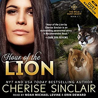 Hour of the Lion     The Wild Hunt Legacy Series, Book 1              By:                                                                                                                                 Cherise Sinclair                               Narrated by:                                                                                                                                 Noah Michael Levine,                                                                                        Erin DeWard                      Length: 12 hrs and 54 mins     31 ratings     Overall 4.7