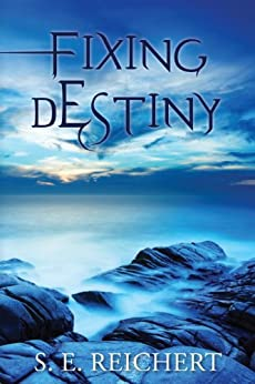 Fixing Destiny by [S. E. Reichert]