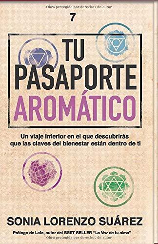 Tu Pasaporte Aromático: Descubre que las claves de tu bienestar físico, mental y emocional están dentro de ti