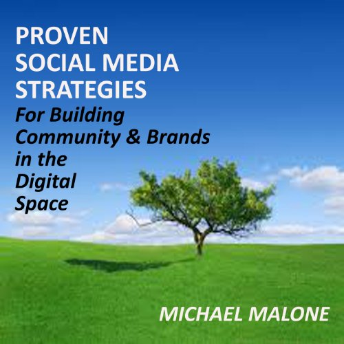 Proven Social Media Strategies for Building Community and Brands in the Digital Space audiobook cover art