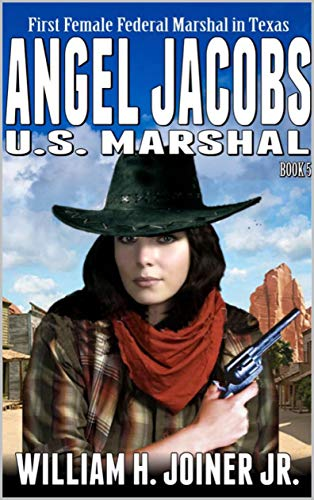 Angel Jacobs: U.S. Marshal (Angel Jacobs: Frontier Lawman Western Series Book 5) (English Edition)