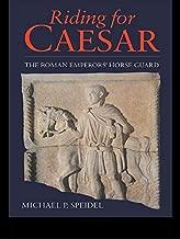 Riding for Caesar: The Roman Emperor's Horseguard