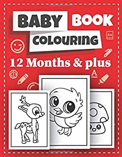 Baby Colouring Book: 12 Months & plus: Cute & simple activity book for toddler, Kids, Boys & girls aged 1 year or more | E...