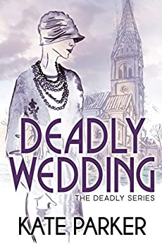 Deadly Wedding: A World War II Mystery (The Deadly Series Book 2) by [Kate Parker]