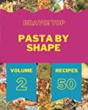 Bravo! Top 50 Pasta By Shape Recipes Volume 2: The Best-ever of Pasta By Shape Cookbook