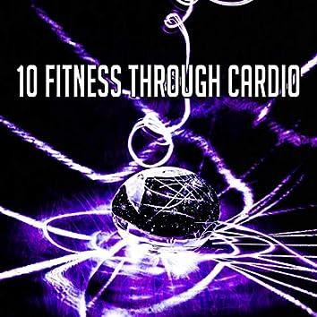 10 Fitness Through Cardio