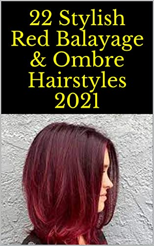 22 Stylish Red Balayage & Ombre Hairstyles 2021 (English Edition)