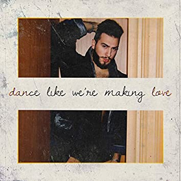 Dance like we're making love