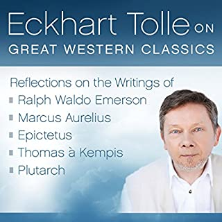 Eckhart Tolle on Great Western Classics     Reflections on the Writings of Ralph Waldo Emerson, Marcus Aurelius, Epictetus, Thomas a Kempis, and Plutarch              By:                                                                                                                                 Eckhart Tolle                               Narrated by:                                                                                                                                 Eckhart Tolle                      Length: 8 hrs and 12 mins     38 ratings     Overall 4.7